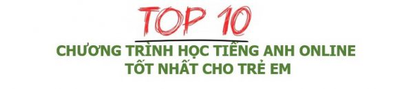 Top 10 chương trình tốt nhất cho trẻ học tiếng Anh online