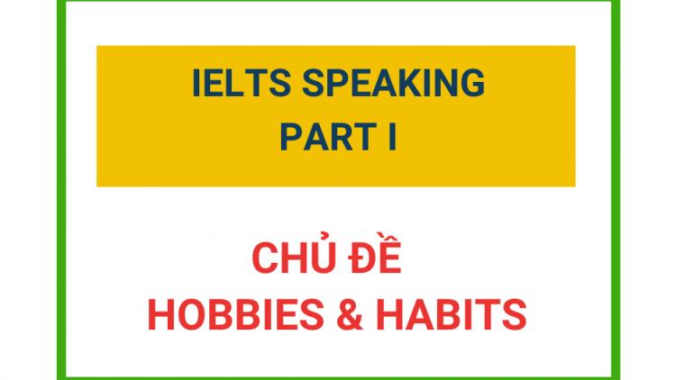 IELTS Speaking Part 1 – Chủ đề Hobbies and Habits