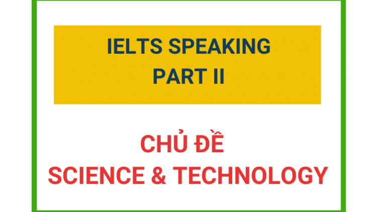 IELTS Speaking Part 2 – Chủ đề Science & Technology
