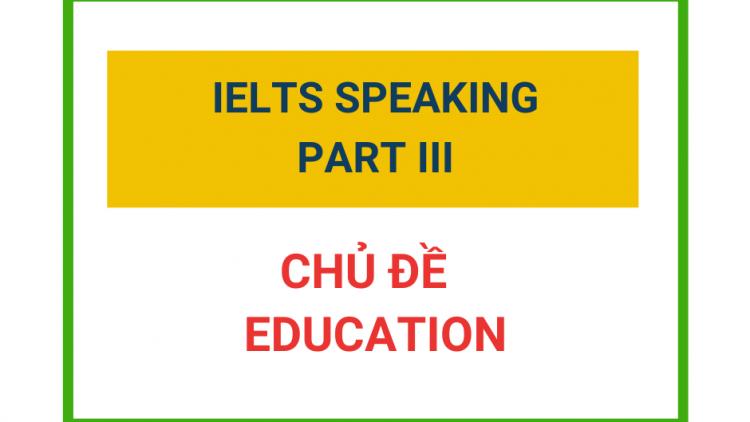 IELTS Speaking Part 3 – Chủ đề Education
