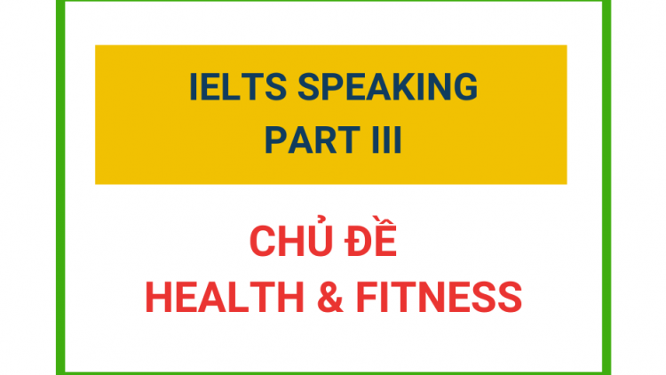 IELTS Speaking Part 3 – Chủ đề Health & Fitness