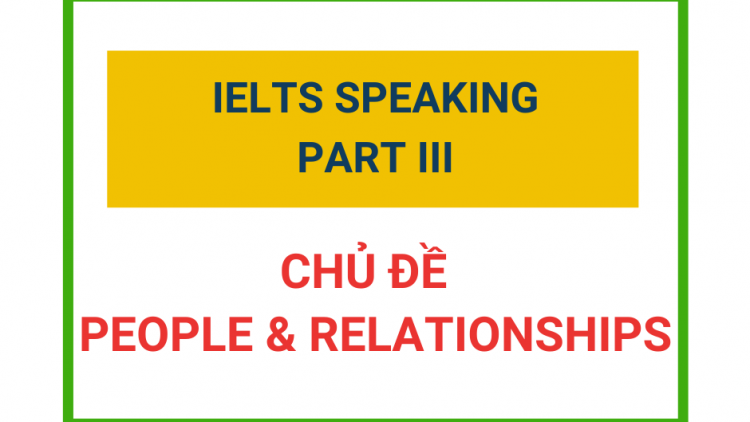 IELTS Speaking Part 3 – Chủ đề People & Reltionships