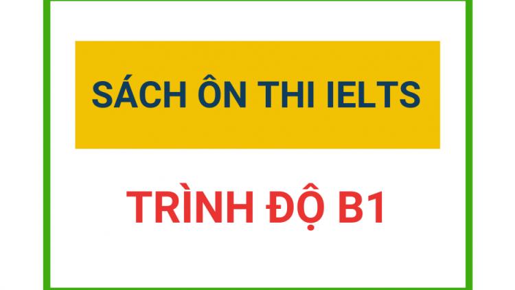Tổng hợp sách ôn thi IELTS cho trình độ B1