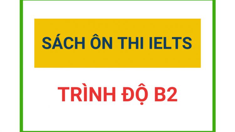 Tổng hợp sách ôn thi IELTS cho trình độ B2