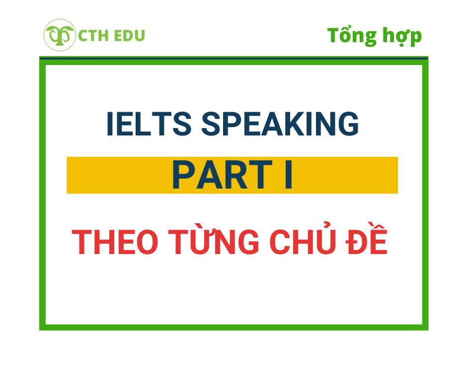 Tổng hợp IELTS Speaking Part 1 theo từng chủ đề