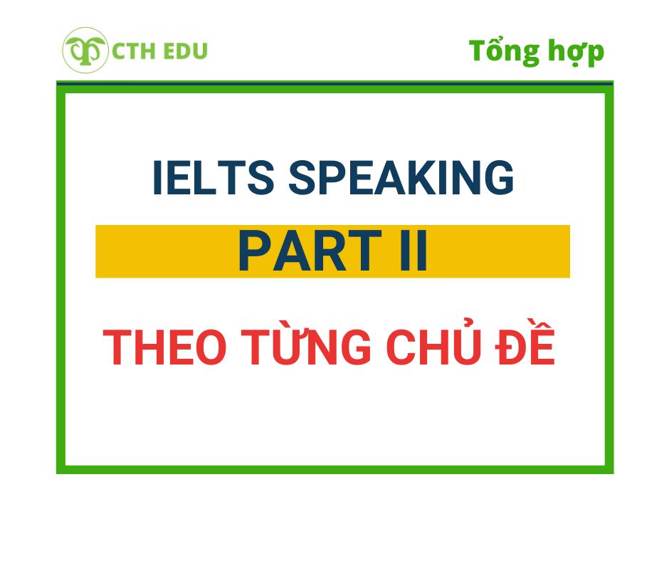 Tổng hợp IELTS Speaking Part 2 theo từng chủ đề